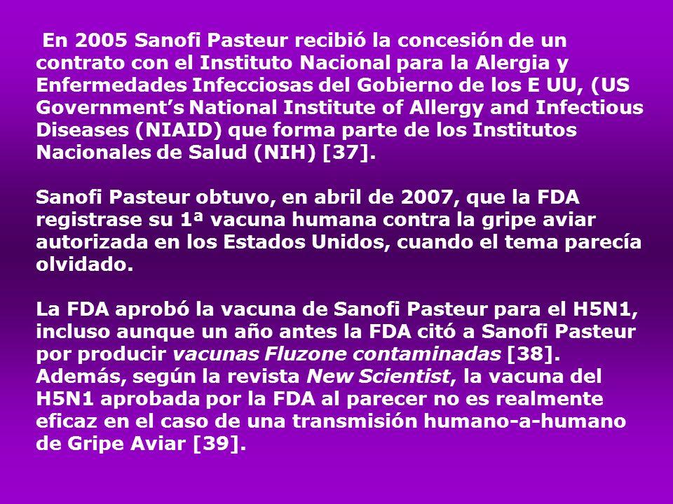 En 2005 Sanofi Pasteur recibió la concesión de un contrato con el Instituto Nacional para la Alergia y Enfermedades Infecciosas del Gobierno de los E UU, (US Government's National Institute of Allergy and Infectious Diseases (NIAID) que forma parte de los Institutos Nacionales de Salud (NIH) [37].